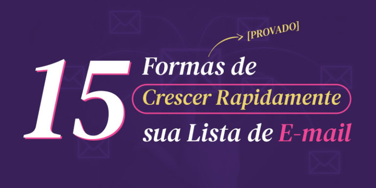 15 Formas [Provado] de Crescer Rapidamente sua Lista de E-mail