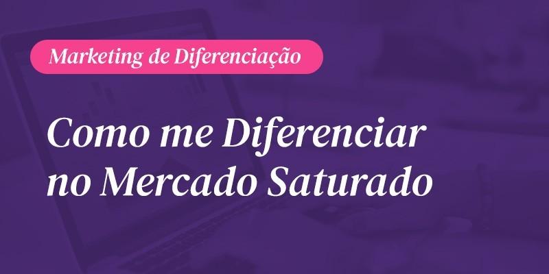 Marketing de Diferenciação: Como me Diferenciar em um Mercado Saturado?