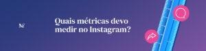 quais métricas medir para instagram