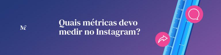 Quais métricas devo medir no Instagram?