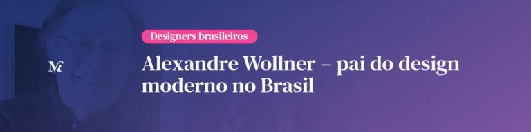 Designers brasileiros: Alexandre Wollner – pai do design brasileiro moderno