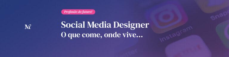 Social Media Designer. O que é, o que come, onde vive…